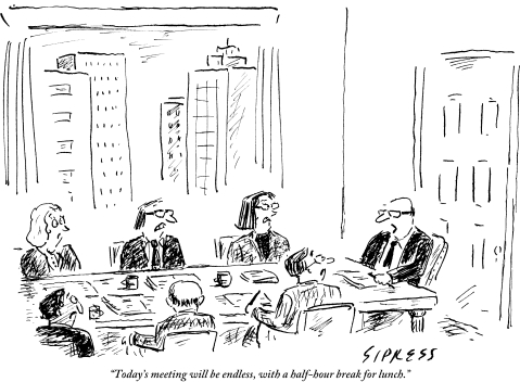 """Today's meeting will be endless, with a half-hour break for lunch."""